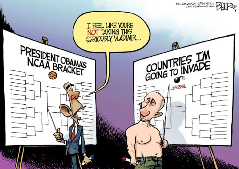 Russia has a President willing to go to war and America has a President worried about filling out an NCAA Basketball Bracket...
